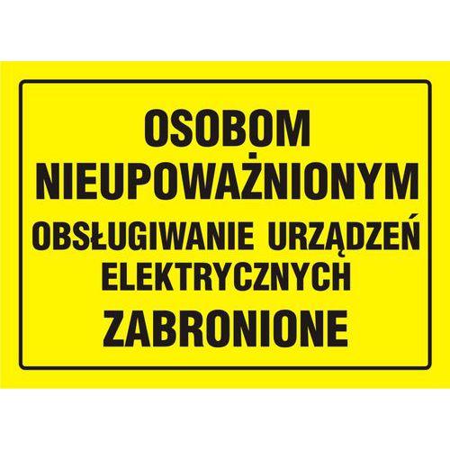 Osobom nieupoważnionym obsługiwanie urządzeń elektrycznych zabronione